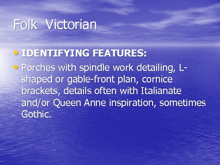 Folk Victorian • IDENTIFYING FEATURES: • Porches with spindle work detailing, L- shaped or