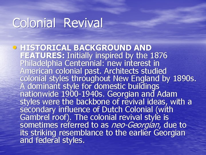 Colonial Revival • HISTORICAL BACKGROUND AND FEATURES: Initially inspired by the 1876 Philadelphia Centennial: