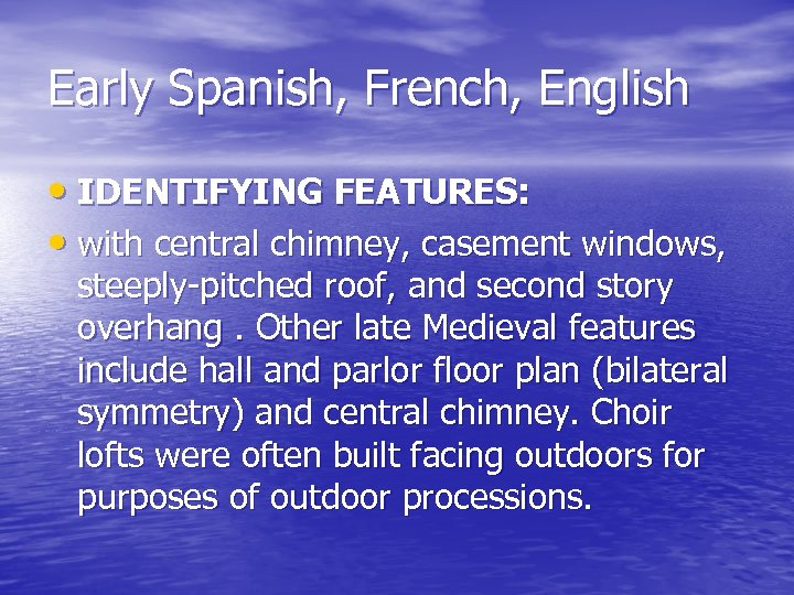 Early Spanish, French, English • IDENTIFYING FEATURES: • with central chimney, casement windows, steeply-pitched