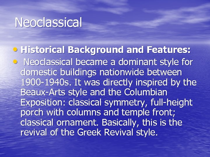 Neoclassical • Historical Background and Features: • Neoclassical became a dominant style for domestic