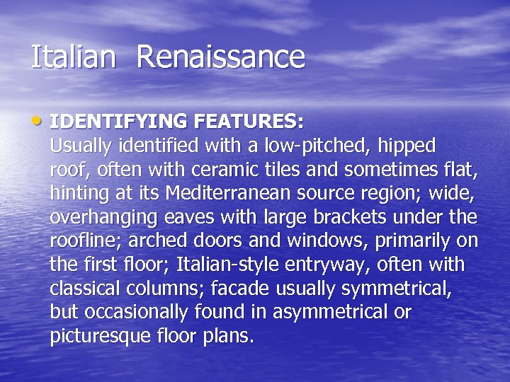 Italian Renaissance • IDENTIFYING FEATURES: Usually identified with a low-pitched, hipped roof, often with