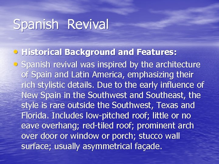 Spanish Revival • Historical Background and Features: • Spanish revival was inspired by the