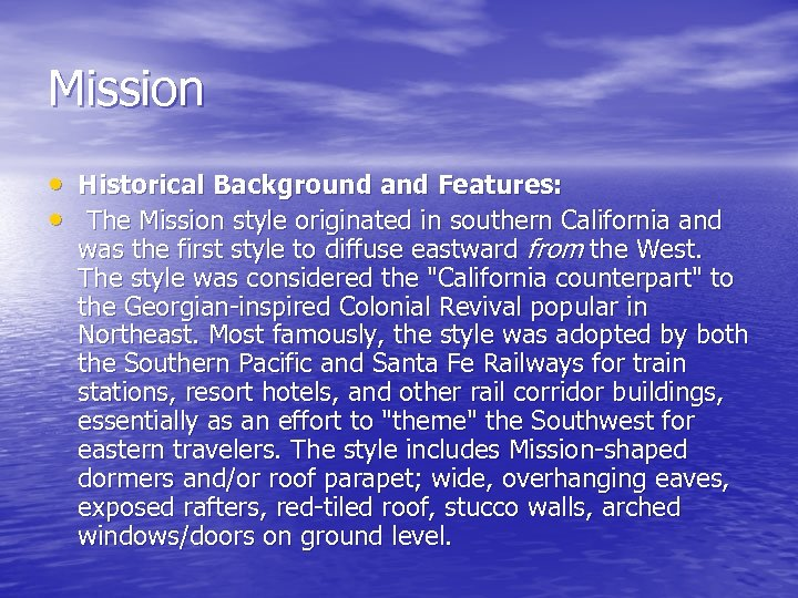 Mission • Historical Background and Features: • The Mission style originated in southern California