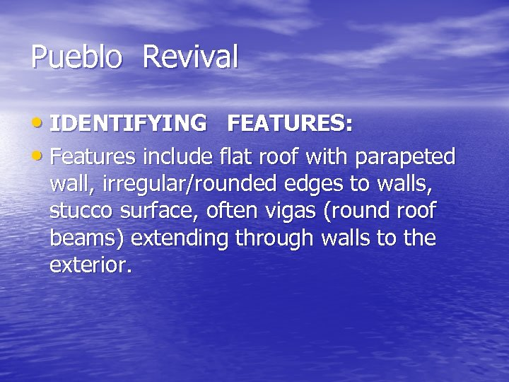 Pueblo Revival • IDENTIFYING FEATURES: • Features include flat roof with parapeted wall, irregular/rounded