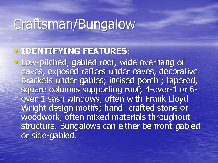 Craftsman/Bungalow • IDENTIFYING FEATURES: • Low-pitched, gabled roof, wide overhang of eaves, exposed rafters