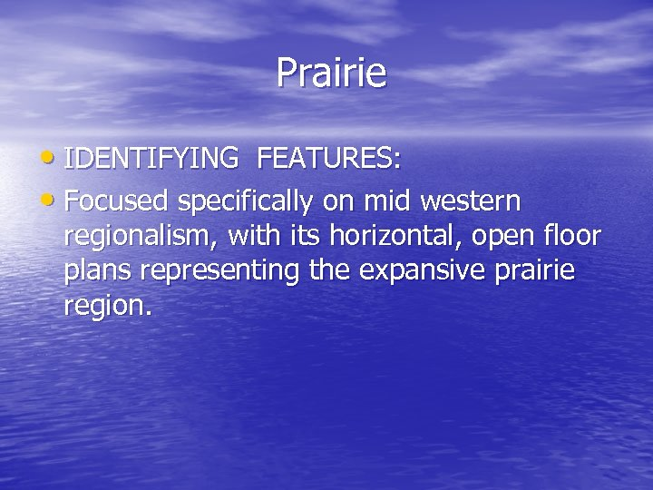 Prairie • IDENTIFYING FEATURES: • Focused specifically on mid western regionalism, with its horizontal,