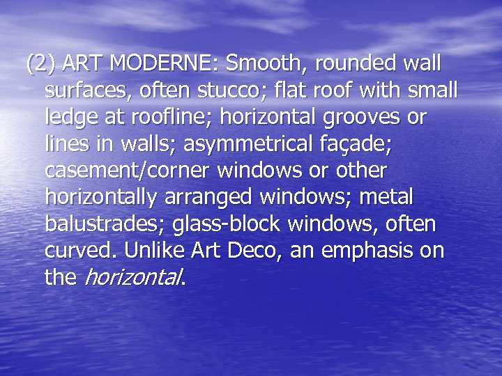 (2) ART MODERNE: Smooth, rounded wall surfaces, often stucco; flat roof with small ledge