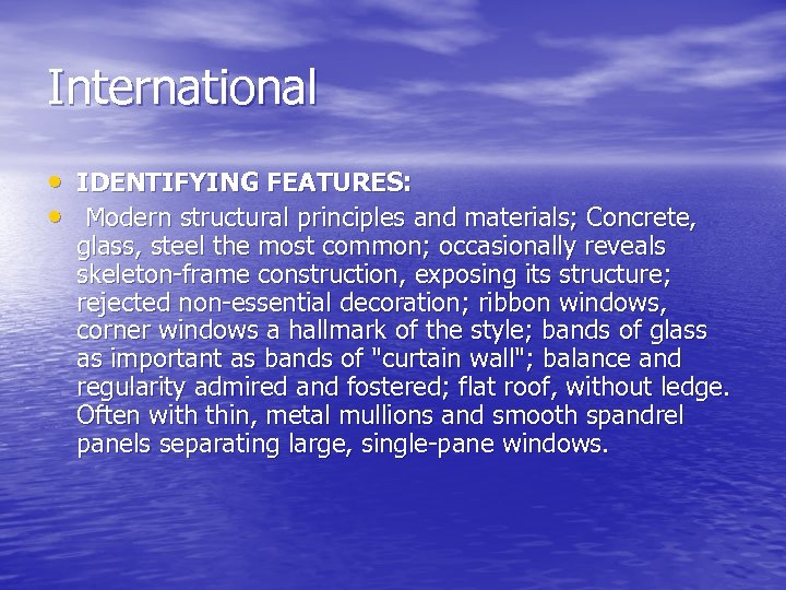 International • IDENTIFYING FEATURES: • Modern structural principles and materials; Concrete, glass, steel the