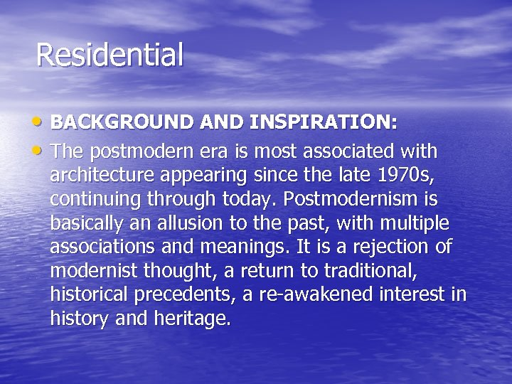 Residential • BACKGROUND AND INSPIRATION: • The postmodern era is most associated with architecture