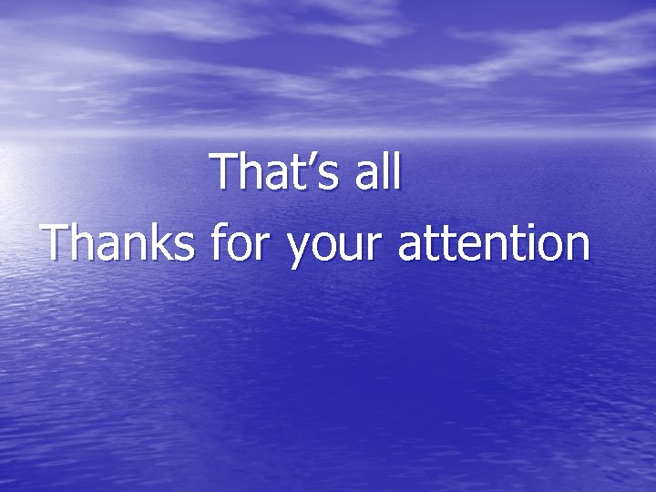 That's all Thanks for your attention