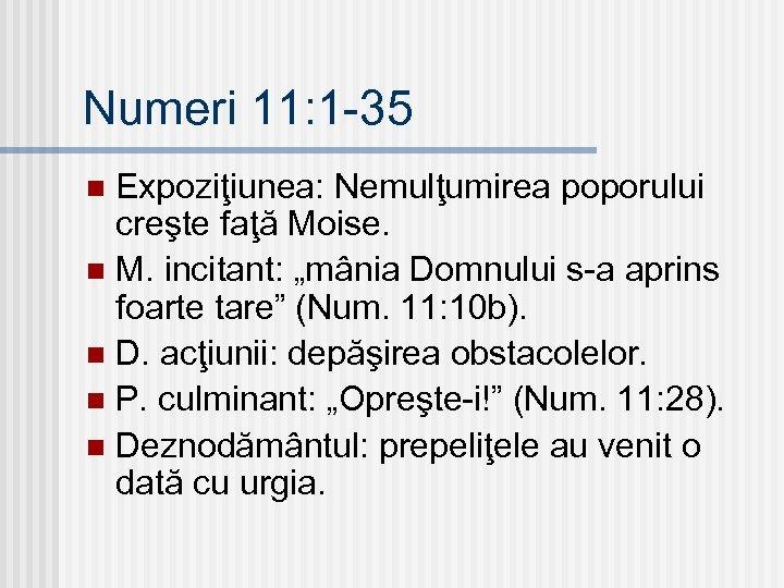 """Numeri 11: 1 -35 Expoziţiunea: Nemulţumirea poporului creşte faţă Moise. n M. incitant: """"mânia"""