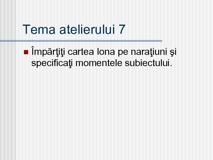 Tema atelierului 7 n Împărţiţi cartea Iona pe naraţiuni şi specificaţi momentele subiectului.