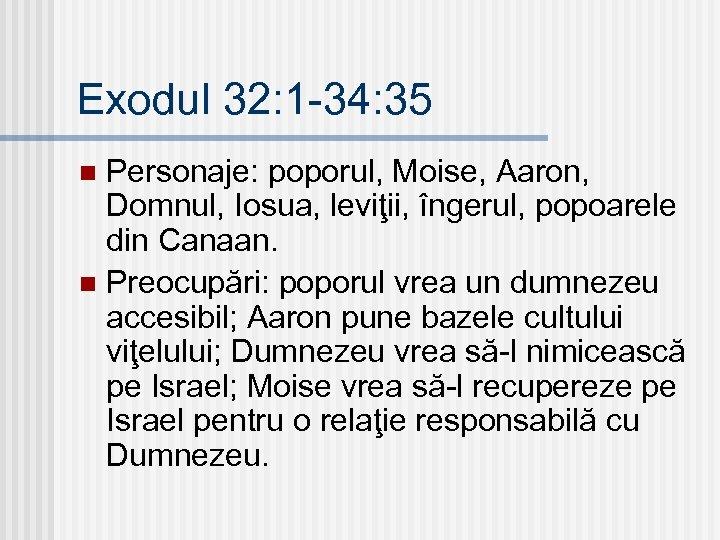Exodul 32: 1 -34: 35 Personaje: poporul, Moise, Aaron, Domnul, Iosua, leviţii, îngerul, popoarele