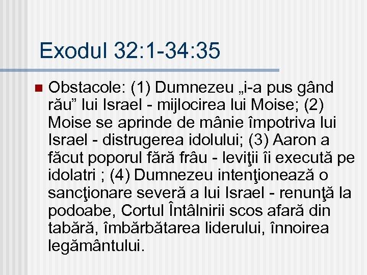 """Exodul 32: 1 -34: 35 n Obstacole: (1) Dumnezeu """"i-a pus gând rău"""" lui"""