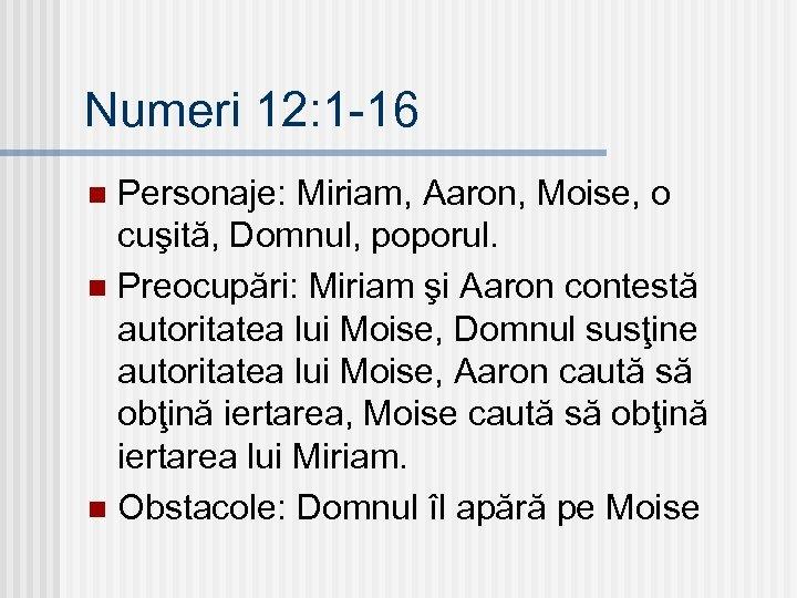 Numeri 12: 1 -16 Personaje: Miriam, Aaron, Moise, o cuşită, Domnul, poporul. n Preocupări: