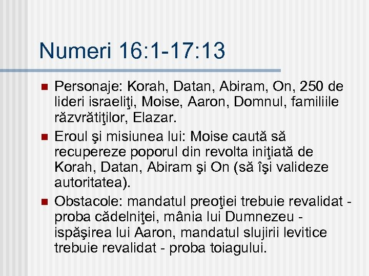 Numeri 16: 1 -17: 13 n n n Personaje: Korah, Datan, Abiram, On, 250