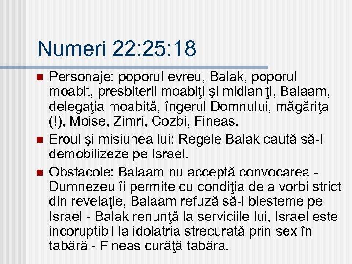 Numeri 22: 25: 18 n n n Personaje: poporul evreu, Balak, poporul moabit, presbiterii