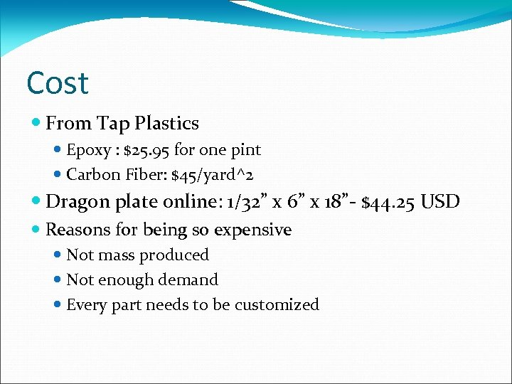 Cost From Tap Plastics Epoxy : $25. 95 for one pint Carbon Fiber: $45/yard^2