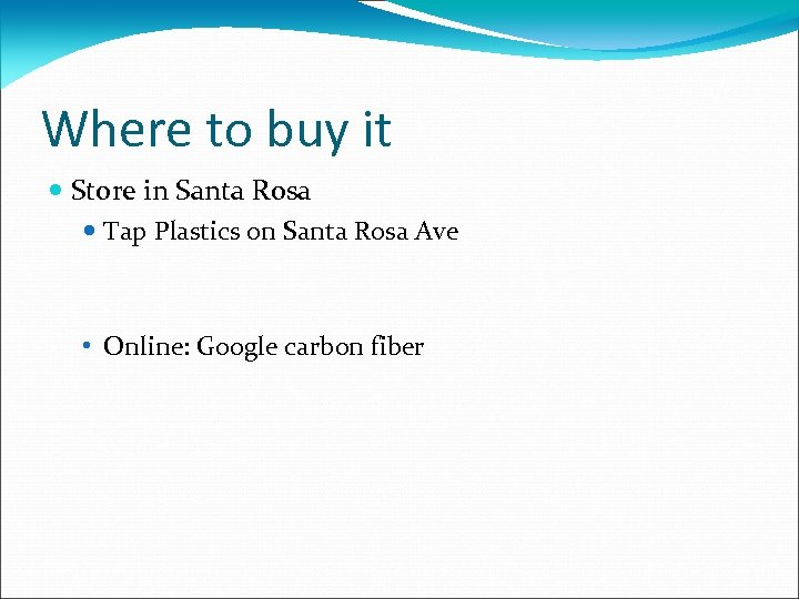 Where to buy it Store in Santa Rosa Tap Plastics on Santa Rosa Ave