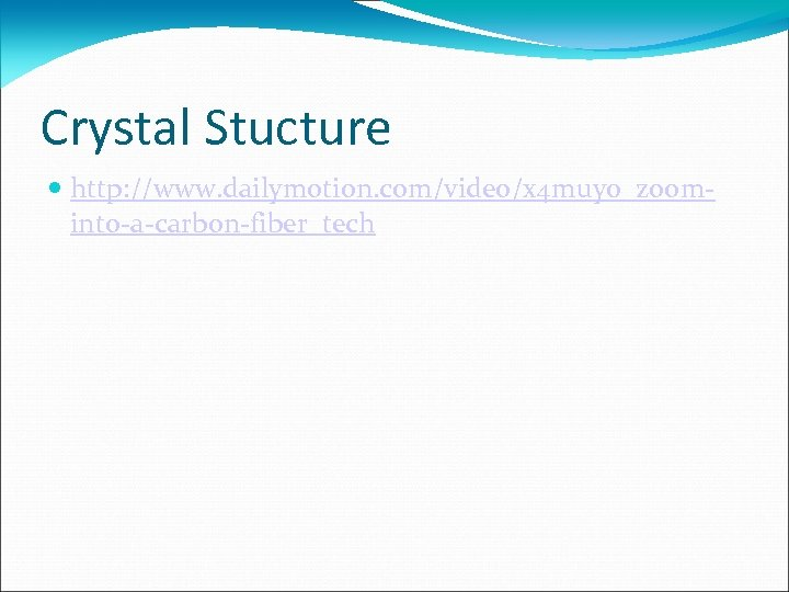 Crystal Stucture http: //www. dailymotion. com/video/x 4 muy 0_zoominto-a-carbon-fiber_tech