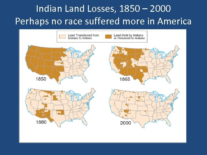 Indian Land Losses, 1850 – 2000 Perhaps no race suffered more in America