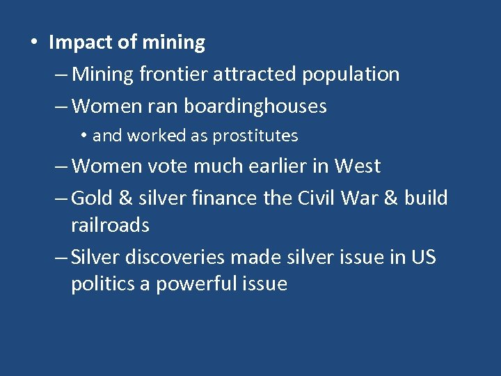 • Impact of mining – Mining frontier attracted population – Women ran boardinghouses
