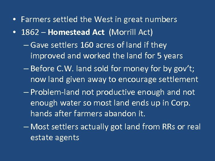• Farmers settled the West in great numbers • 1862 – Homestead Act