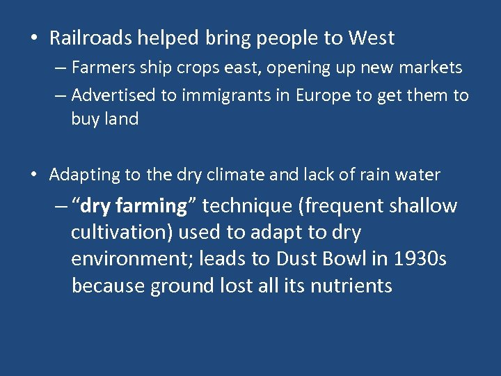 • Railroads helped bring people to West – Farmers ship crops east, opening