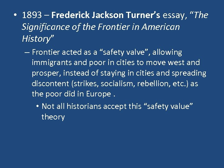 """• 1893 – Frederick Jackson Turner's essay, """"The Significance of the Frontier in"""