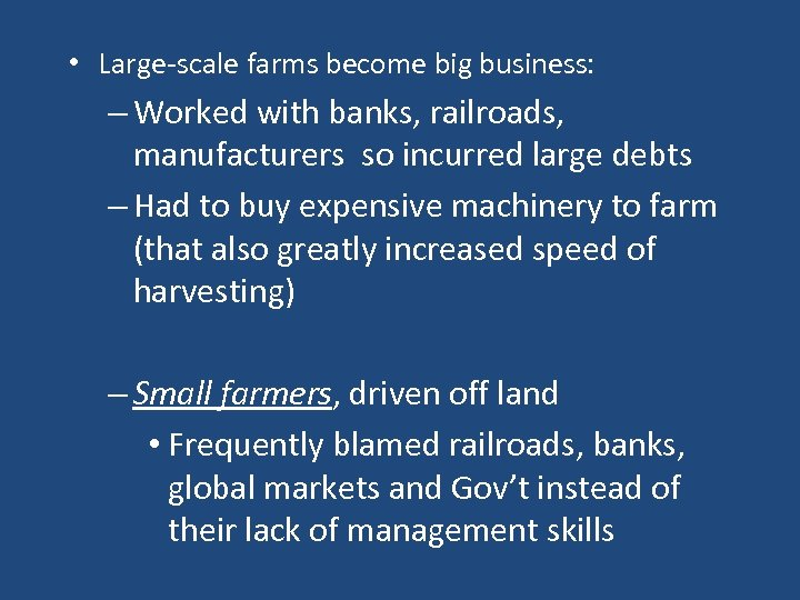 • Large-scale farms become big business: – Worked with banks, railroads, manufacturers so