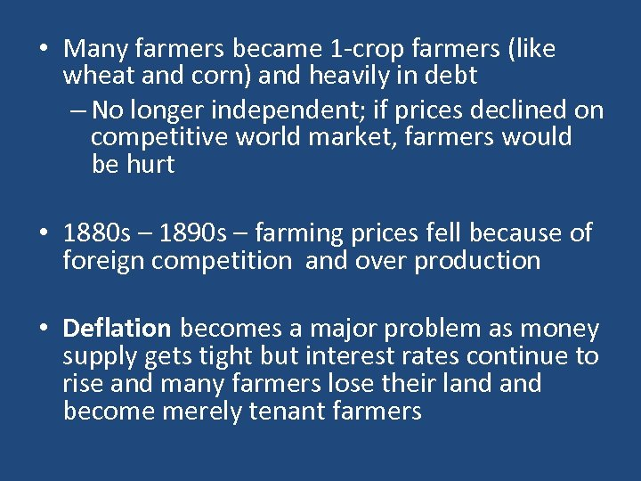 • Many farmers became 1 -crop farmers (like wheat and corn) and heavily