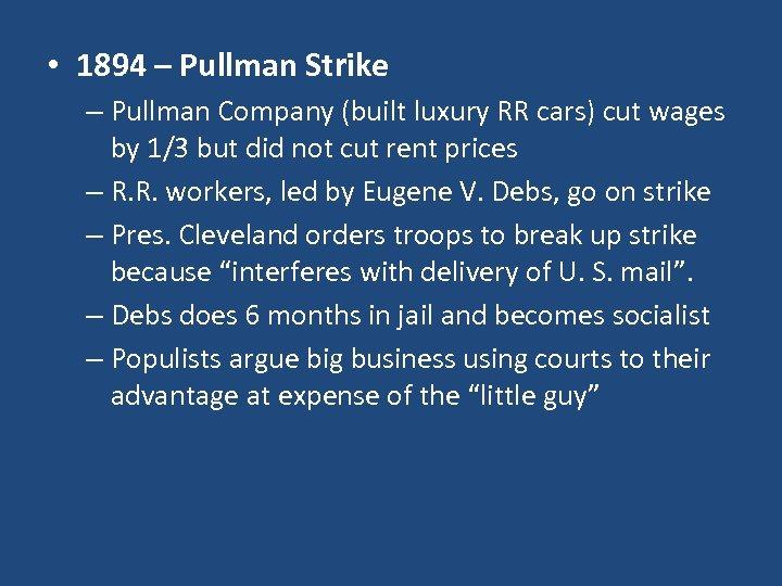 • 1894 – Pullman Strike – Pullman Company (built luxury RR cars) cut