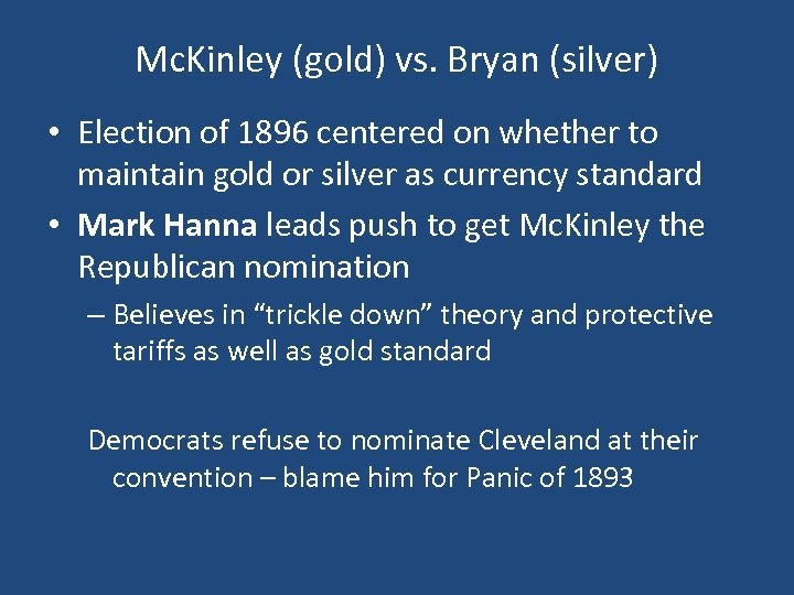 Mc. Kinley (gold) vs. Bryan (silver) • Election of 1896 centered on whether to