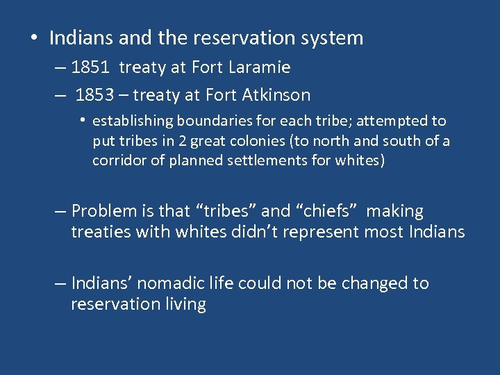 • Indians and the reservation system – 1851 treaty at Fort Laramie –