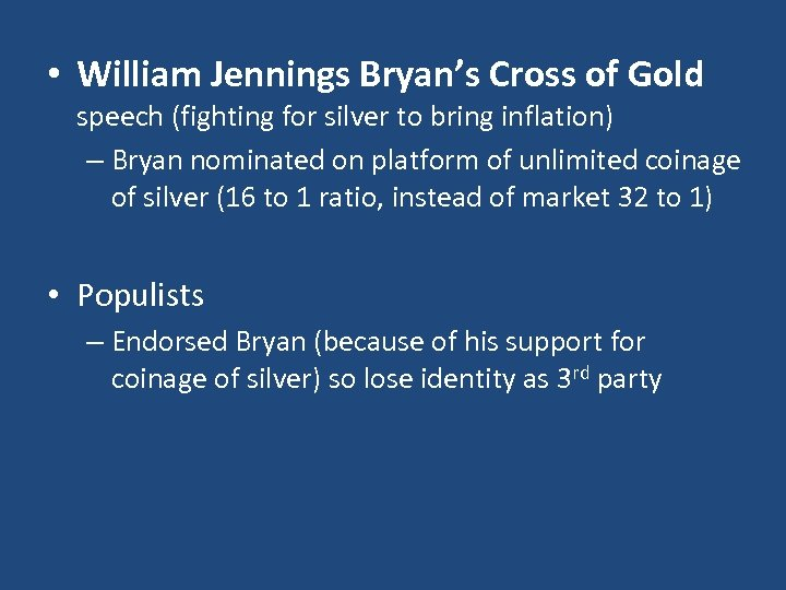 • William Jennings Bryan's Cross of Gold speech (fighting for silver to bring