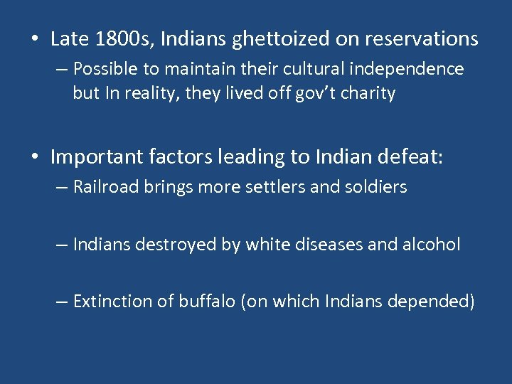 • Late 1800 s, Indians ghettoized on reservations – Possible to maintain their