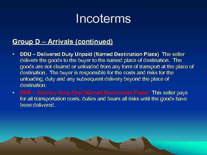 Incoterms Group D – Arrivals (continued) • • DDU – Delivered Duty Unpaid (Named