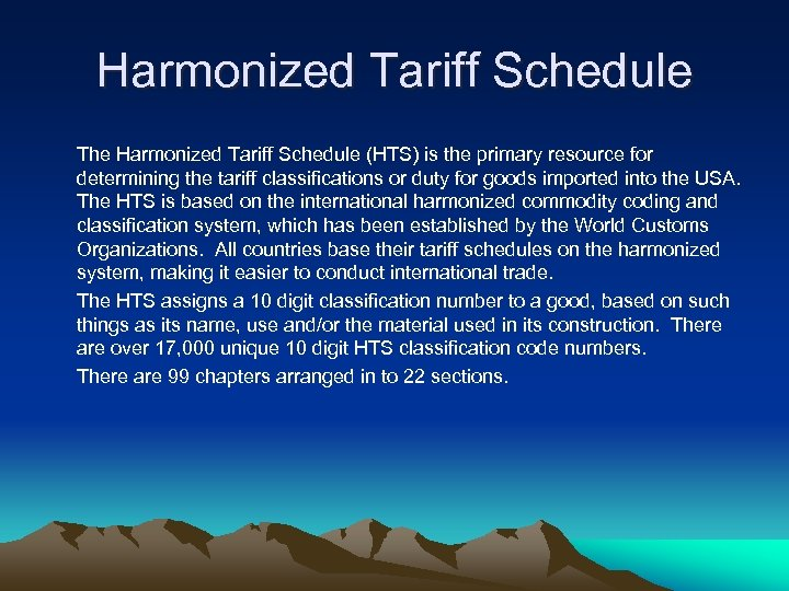 Harmonized Tariff Schedule The Harmonized Tariff Schedule (HTS) is the primary resource for determining