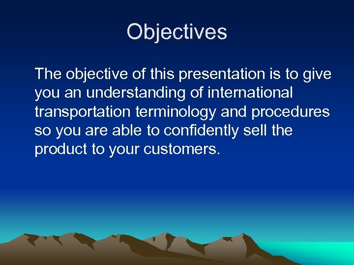 Objectives The objective of this presentation is to give you an understanding of international