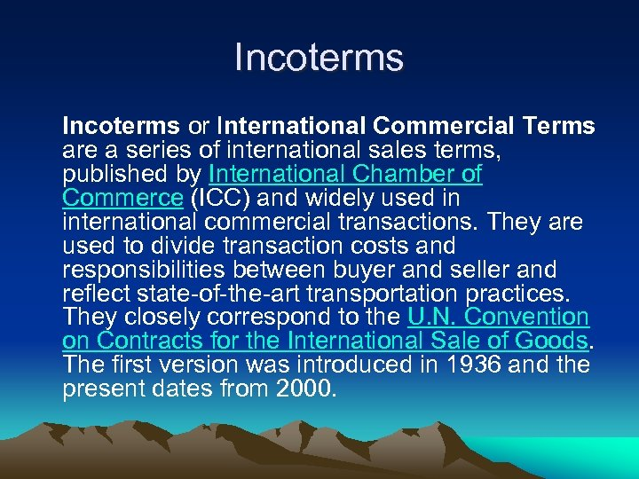 Incoterms or International Commercial Terms are a series of international sales terms, published by