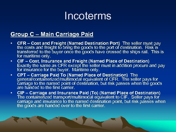 Incoterms Group C – Main Carriage Paid • • CFR – Cost and Freight