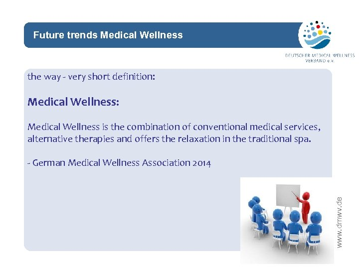 Future trends Medical Wellness network the way - very short definition: Medical Wellness: Medical