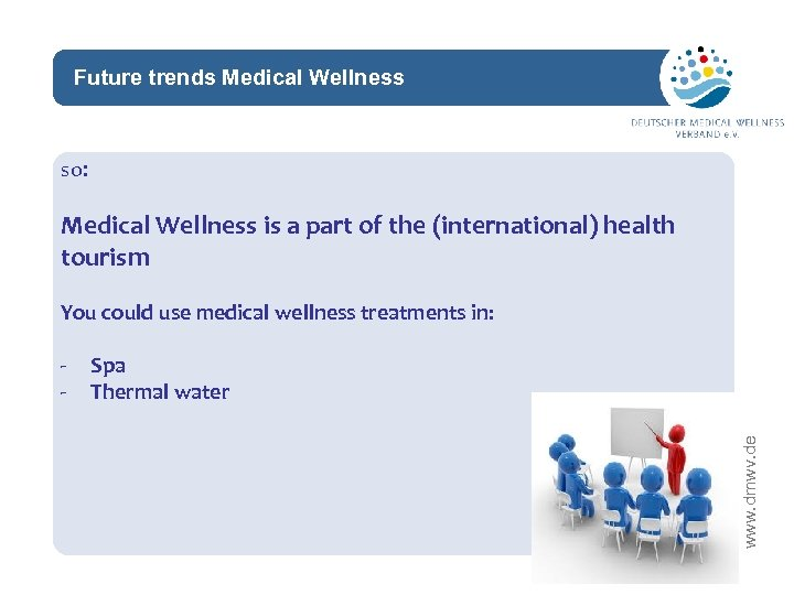 Future trends Medical Wellness network so: Medical Wellness is a part of the (international)