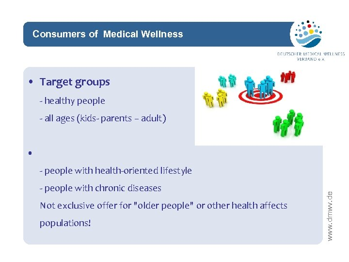 Consumers of Medical Wellness network • Target groups - healthy people - all ages