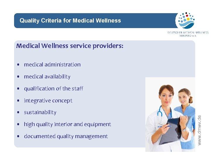 Quality Criteria for Medical Wellness network Medical Wellness service providers: • medical administration •