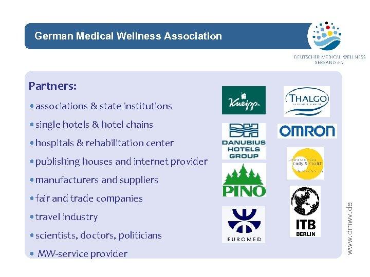 German Medical Wellness Association network Partners: • associations & state institutions • single hotels