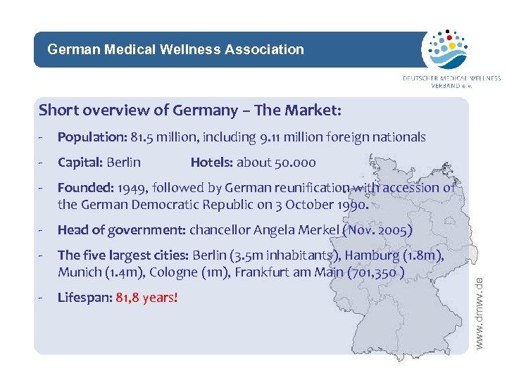German Medical Wellness Association network Short overview of Germany – The Market: - Population: