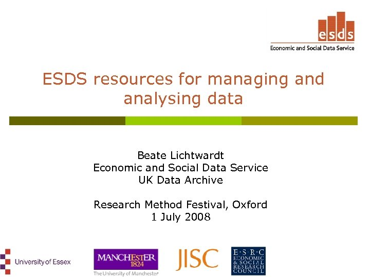 ESDS resources for managing and analysing data Beate Lichtwardt Economic and Social Data Service