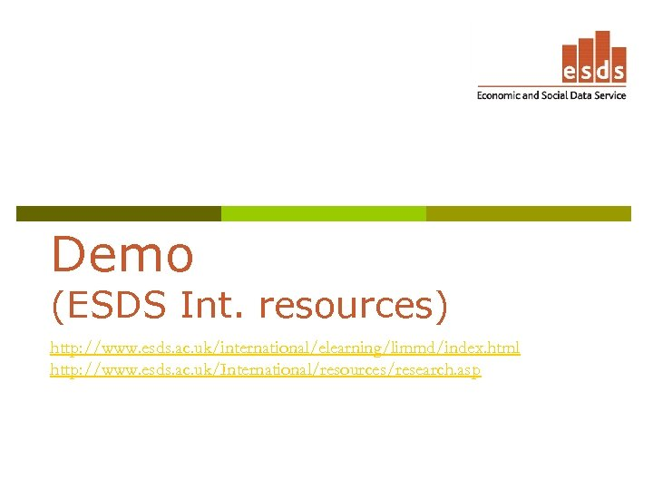 Demo (ESDS Int. resources) http: //www. esds. ac. uk/international/elearning/limmd/index. html http: //www. esds. ac.