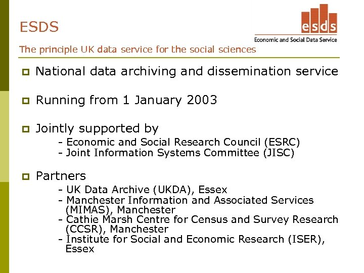 ESDS The principle UK data service for the social sciences p National data archiving